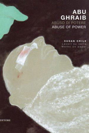 Susan Crile Abu Ghraib: Abuso di Potere (Abuse of Power)