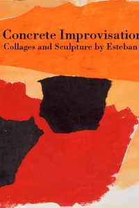 Susan Crile Concrete Improvisations: Collages and Sculpture of Estaban Vincente