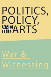 Susan Crile War & Witnessing: Politics, Policy and the Arts